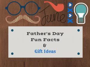 Father's Day Fun Facts & Gift Ideas