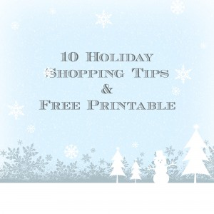10 Holiday Shopping Tips & Printable - 10 Tips to help keep you on budget and ease the holiday shopping stress. Plus, a free holiday shopping printable.