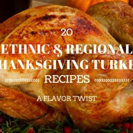 20 Ethnic & Regional Flavored Thanksgiving Turkey Recipes