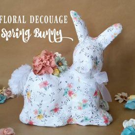 Floral Decoupage Spring Bunny – March Craft De-stash