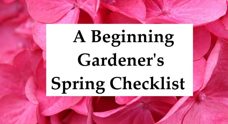 A Beginning Gardener's Spring Checklist