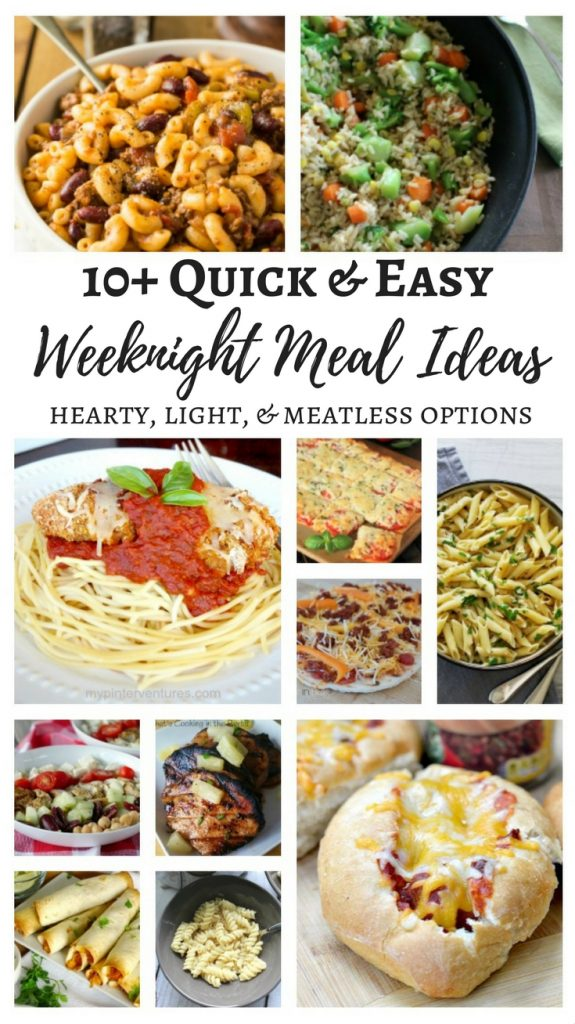 10+ Quick and Easy Weeknight Meal deas - Hearty, Light, and Meatless Options