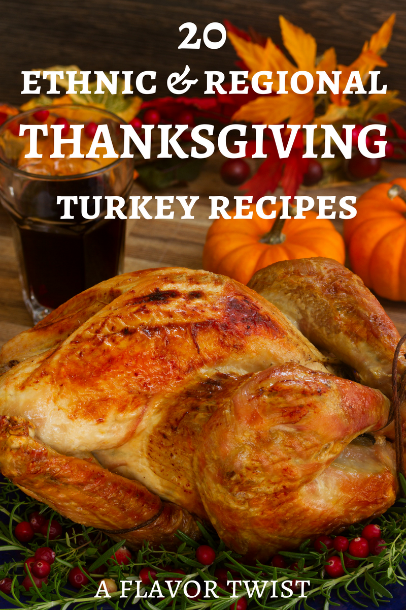 20 Ethnic and Regional Thanksgiving Turkey Recipes.