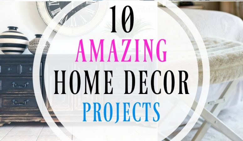 10 Amazing Home Decor Projects