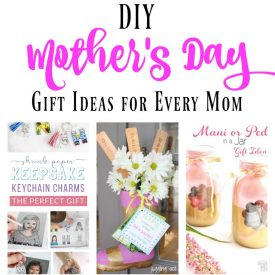 DIY Mother's Day Gift Ideas – Something for Every Mom!