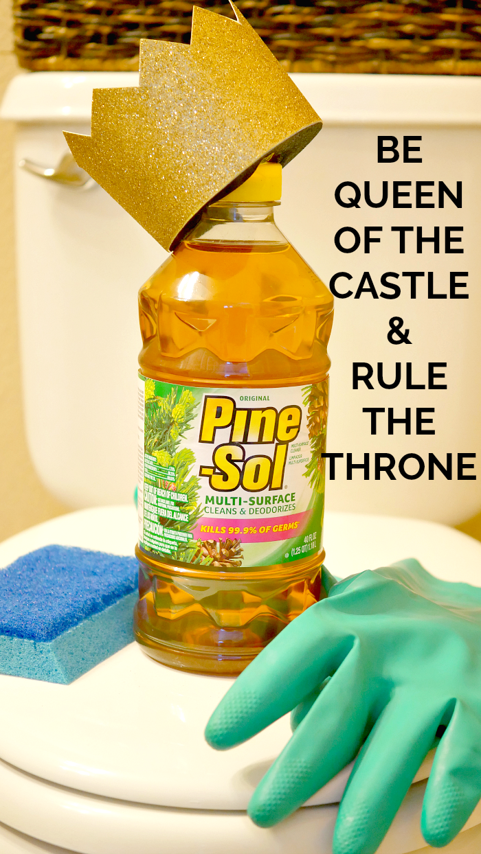 Be queen of the castle and rule the throne with Pine Sol
