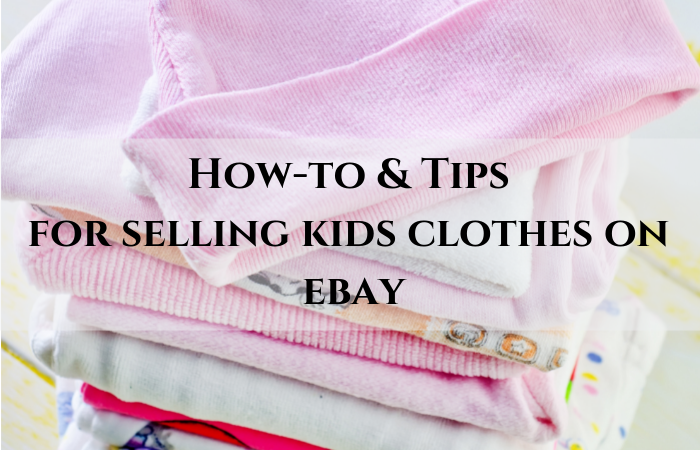 How-to and Tips for Selling Kids Clothes on Ebay